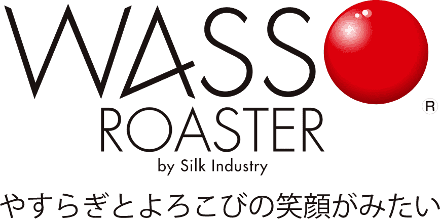 WASSO ROASTER by Silk Industry やすらぎとよろこびの笑顔がみたい